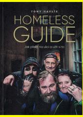 Homeless guide : jak přežít na ulici a užít si to  (odkaz v elektronickém katalogu)