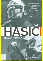 Hasiči : pohled na svět očima profesionálního hasiče a táty jednoho bezva kluka  (odkaz v elektronickém katalogu)