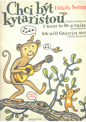 Chci být kytaristou : snadné skladby pro kytaru  (odkaz v elektronickém katalogu)