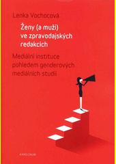 Ženy (a muži) ve zpravodajských redakcích : mediální instituce pohledem genderových mediálních studií  (odkaz v elektronickém katalogu)