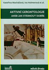 Aktivní gerontologie, aneb, Jak stárnout dobře  (odkaz v elektronickém katalogu)