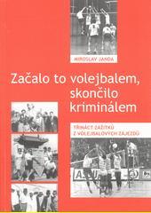 Začalo to volejbalem, zkončilo to kriminálem : třináct zážitků z volejbalových zájezdů  (odkaz v elektronickém katalogu)