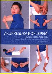 Akupresura poklepem : tradiční čínská medicína, jednoduchá cesta k prevenci a léčbě  (odkaz v elektronickém katalogu)