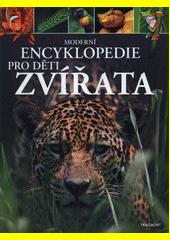 Moderní encyklopedie pro děti. Zvířata  (odkaz v elektronickém katalogu)