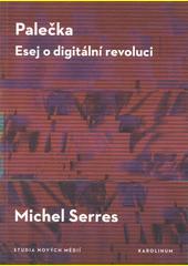 Palečka : esej o digitální revoluci  (odkaz v elektronickém katalogu)