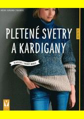 Pletené svetry a kardigany : klasické i trendy modely  (odkaz v elektronickém katalogu)