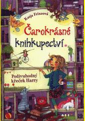 Čarokrásné knihkupectví. Podivuhodný křeček Harry  (odkaz v elektronickém katalogu)