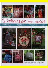 Dekorace pro radost : háčkování, pletení, vyšívání, šití  (odkaz v elektronickém katalogu)