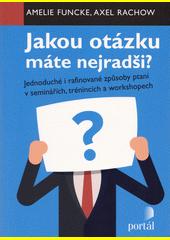 Jakou otázku máte nejradši? : jednoduché i rafinované způsoby ptaní v seminářích, trénincích a workshopech  (odkaz v elektronickém katalogu)