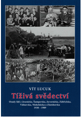 Tíživá svědectví : osudy lidí z Jesenicka, Šumperska, Javornicka, Zábřežska, Vidnavska, Mohelnicka a Zlatohorska : 1938-1989  (odkaz v elektronickém katalogu)