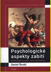 Psychologické aspekty zabití : prožitky vojáků související s aktem zabití nepřítele  (odkaz v elektronickém katalogu)