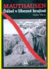 Mauthausen : ďábel v líbezné krajině  (odkaz v elektronickém katalogu)