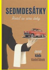 Sedmdesátky : hotel ve víru doby  (odkaz v elektronickém katalogu)