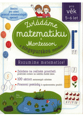 Zvládáme matematiku s Montessori a singapurskou metodou : rozumíme matematice!  (odkaz v elektronickém katalogu)