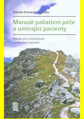 Manuál paliativní péče o umírající pacienty : pomoc při rozhodování v paliativní nejistotě  (odkaz v elektronickém katalogu)