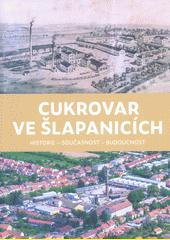 Cukrovar ve Šlapanicích : historie - současnost - budoucnost  (odkaz v elektronickém katalogu)