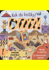 Drr! : pozor stavba! : kuk do knížky!  (odkaz v elektronickém katalogu)