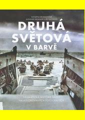 Druhá světová v barvě : dramatická historie války na kolorovaných fotografiích  (odkaz v elektronickém katalogu)