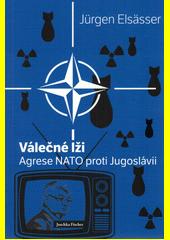 Válečné lži : agrese NATO proti Jugoslávii  (odkaz v elektronickém katalogu)