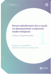 Rovné odměňování žen a mužů ve zkušenostech a názorech české veřejnosti : výzkum veřejného mínění (odkaz v elektronickém katalogu)