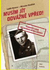 Musím jít odvážně vpřed! : tragický osud bojovníka Petra Křivky  (odkaz v elektronickém katalogu)