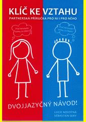 Klíč ke vztahu : partnerská příručka pro ni : partnerská příručka pro něho  (odkaz v elektronickém katalogu)