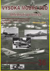 Vysoká modrá zeď - ohlédnutí po letech : protivzdušná obrana Československa v počátečním období studené války do roku 1961  (odkaz v elektronickém katalogu)