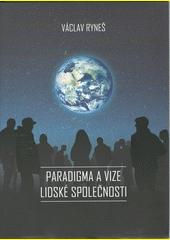 Paradigma a vize lidské společnosti  (odkaz v elektronickém katalogu)