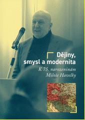 Dějiny, smysl a modernita : k 75. narozeninám Miloše Havelky  (odkaz v elektronickém katalogu)