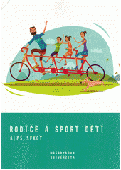 Rodiče a sport dětí : rodičovské výchovné styly jako motivační faktor sportování dětí a mládeže  (odkaz v elektronickém katalogu)