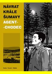 Návrat krále Šumavy. Agent-chodec  (odkaz v elektronickém katalogu)