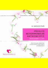 Přehled nehormonální antikoncepce : aktualizovaný k 1.8.2019 : pro rychlou orientaci v dostupných metodách a pomůckách  (odkaz v elektronickém katalogu)
