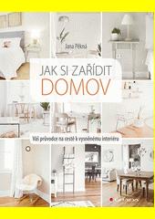 Jak si zařídit nový domov : váš průvodce na cestě k vysněnému interiéru  (odkaz v elektronickém katalogu)
