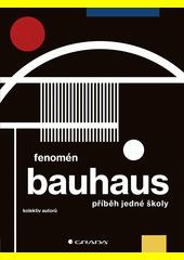 Fenomén Bauhaus : příběh jedné školy  (odkaz v elektronickém katalogu)