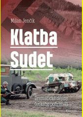 Klatba Sudet : dramatické dějiny českého pohraničí  (odkaz v elektronickém katalogu)
