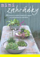 Minizahrádky : 35 snadných projektů a báječných nápadů pro zahradničení na malé ploše  (odkaz v elektronickém katalogu)