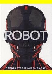 Robot : poznej stroje budoucnosti  (odkaz v elektronickém katalogu)