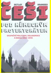Češi pod německým protektorátem : okupační politika, kolaborace a odboj 1939-1945  (odkaz v elektronickém katalogu)