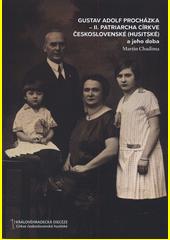 Gustav Adolf Procházka - II. patriarcha Církve československé (husitské) a jeho doba  (odkaz v elektronickém katalogu)