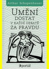 Umění dostat v každé debatě za pravdu : eristická dialektika  (odkaz v elektronickém katalogu)