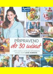 Připraveno do 30 minut : ... vařte snadno a rychle jako šéfredaktorka časopisu Apetit Lucie Kubrová (odkaz v elektronickém katalogu)