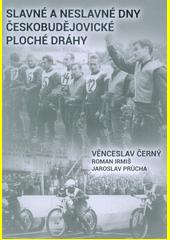 Slavné a neslavné dny českobudějovické ploché dráhy  (odkaz v elektronickém katalogu)