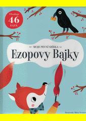 Ezopovy bajky : moje první sbírka  (odkaz v elektronickém katalogu)