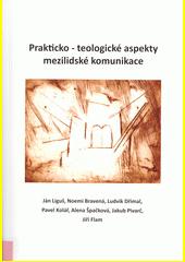 Prakticko-teologické aspekty mezilidské komunikace  (odkaz v elektronickém katalogu)