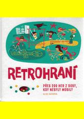 Retrohraní : přes 200 her z doby, kdy nebyly mobily  (odkaz v elektronickém katalogu)