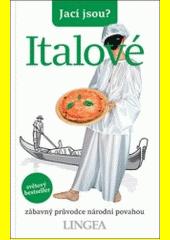 Jací jsou? - Italové : zábavný průvodce národní povahou  (odkaz v elektronickém katalogu)