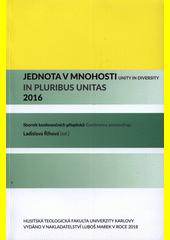 Jednota v mnohosti : sborník konferenčních příspěvků = Unity in Diversity : conference proceedings = In pluribus unitas : 2016  (odkaz v elektronickém katalogu)