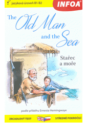 The old man and the sea = Stařec a moře  (odkaz v elektronickém katalogu)