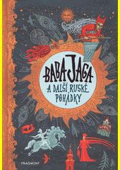 Baba Jaga a další ruské pohádky  (odkaz v elektronickém katalogu)