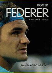 Roger Federer : tenisový král  (odkaz v elektronickém katalogu)